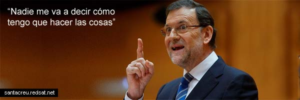 Mariano Rajoy -Nadie va a decirme cómo tengo que hacer las cosas